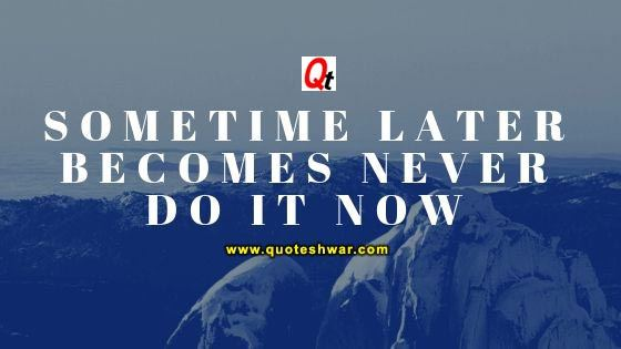 Sometime later becomes never