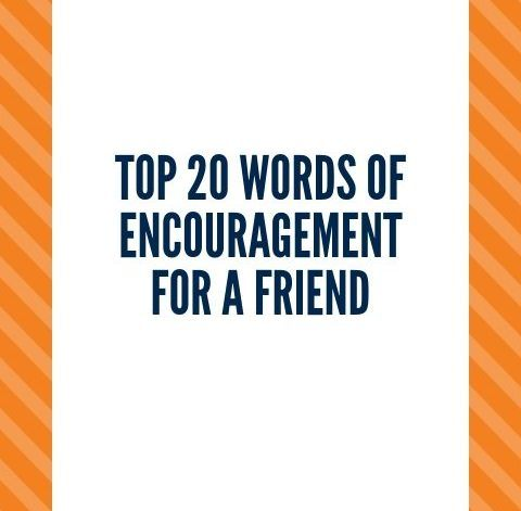 Top 20 words of encouragement for a friend