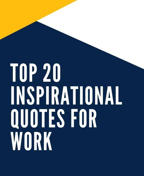 Top 20 Inspirational quotes for work